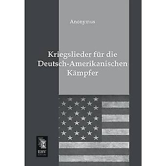 Kriegslieder Fur Die DeutschAmerikanischen Kampfer by Anonymous