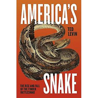 America's Snake - The Rise and Fall of the Timber Rattlesnake by Ted L