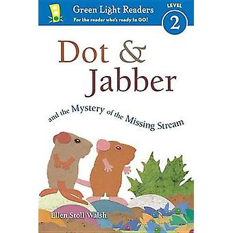 Dot & Jabber and the Mystery of the Missing Stream by Ellen Stoll Wal