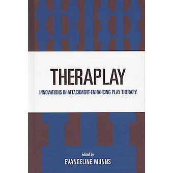 Theraplay - Innovations in Attachment-Enhancing Play Therapy by Evange