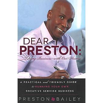 Dear Preston - Doing Business with Our Hearts - A Practical & Friendly