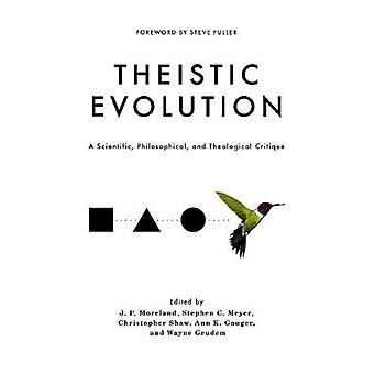 Theistic Evolution - A Scientific - Philosophical - and Theological Cr