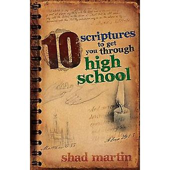 10 Scriptures to Get You Through High School by Shad Martin - 9781462
