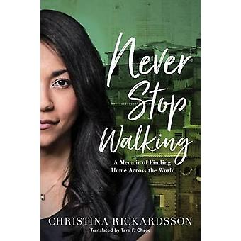 Never Stop Walking - A Memoir of Finding Home Across the World by Neve