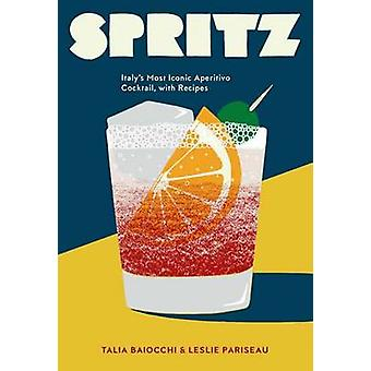Spritz - Italy's Most Iconic Aperitivo Cocktail - with Recipes by Tali