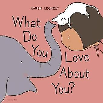 What Do You Love about You? by Karen Lechelt - 9781681195322 Book