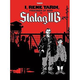 I - Rene Tardi - Prisoner Of War In Stalag Iib by I - Rene Tardi - Pr