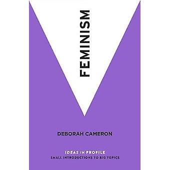 Feminism - Ideas in Profile by Feminism - Ideas in Profile - 9781781258