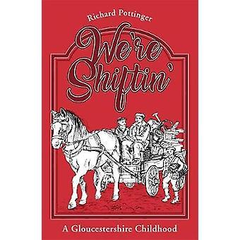 We're Shiftin' - A Gloucestershire Childhood by We're Shiftin' - A Glou