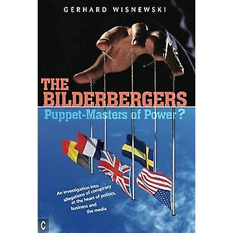 The Bilderbergers  -  Puppet-Masters of Power? - An Investigation into