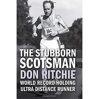 The Stubborn Scotsman - Don Ritchie - World Record Holding Ultra Dista