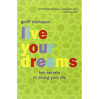 Live Your Dreams: Ten Secrets to Loving Your Life
