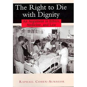 The Right to Die with Dignity: An Argument in Ethics, Medicine and Law
