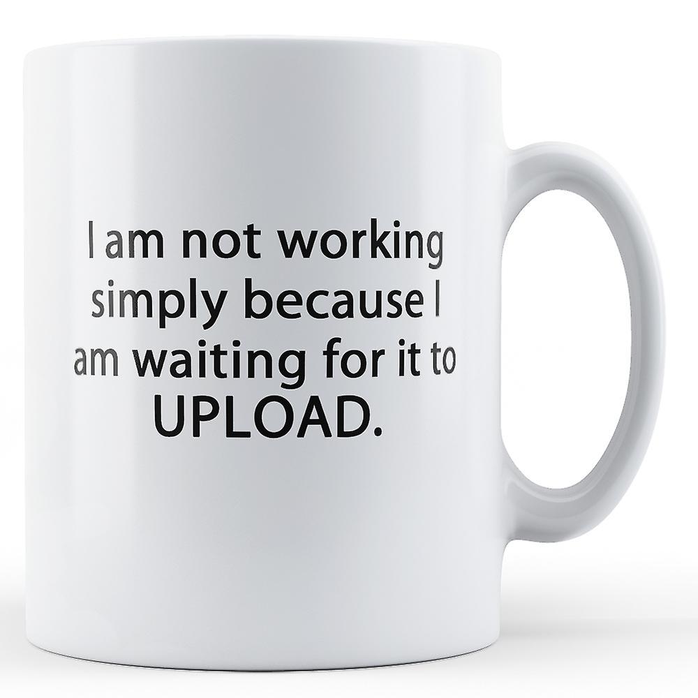 Not Working Waiting For Upload - Printed Mug