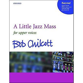 A Little Jazz Mass - SSA Vocal Score by Bob Chilcott - 9780193433281 B