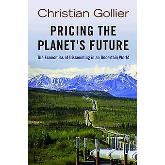 Pricing the Planet's Future - The Economics of Discounting in an Uncer