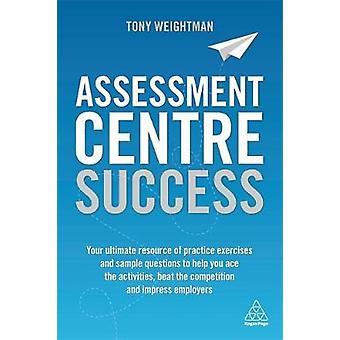 Bedömning centrum framgång - din ultimata resursen i praktiken Exercis