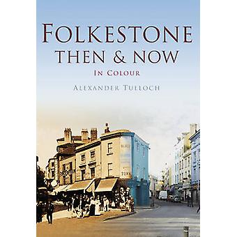 Folkestone Then & Now by Alexander Tulloch - 9780752476889 Book