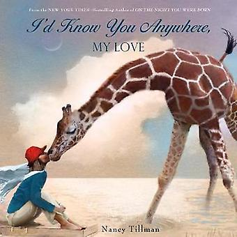 I'd Know You Anywhere - My Love by Nancy Tillman - 9781250072924 Book