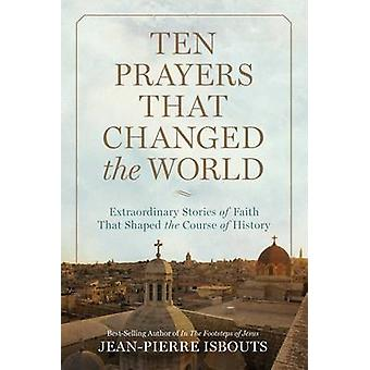 Dix prières That Changed the World - histoires extraordinaires de foi Th
