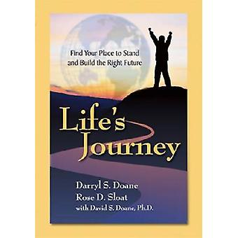 Life's Journey - Find Your Place to Stand & Build the Right Future by