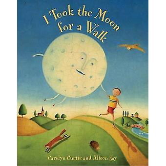 I Took the Moon for a Walk (New edition) by Carolyn Curtis - Alison J