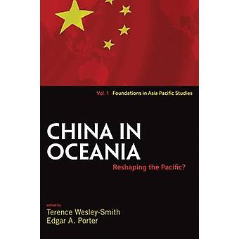 China in Oceania - Reshaping the Pacific? by Terence Wesley-Smith - Ed