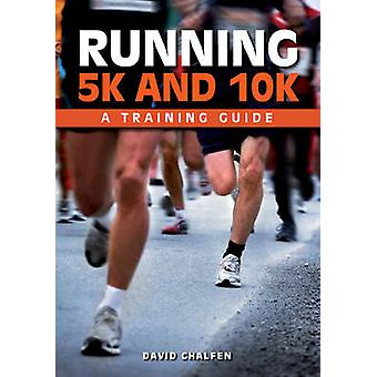 Running 5k and 10k - A Training Guide by David Chalfen - 9781847977960