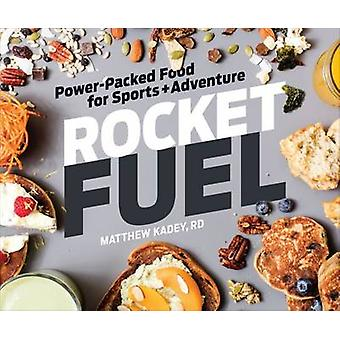 Rocket Fuel - Power-Packed Food for Sports and Adventure by Matt Kadey