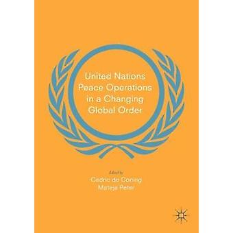 United Nations Peace Operations in a Changing Global Order by United