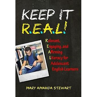 Keep It R.E.A.L.! - Relevant - Engaging - and Affirming Literacy for A