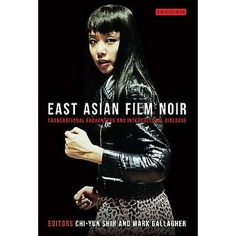 East Asian Film Noir - Transnational Encounters and Intercultural Dial