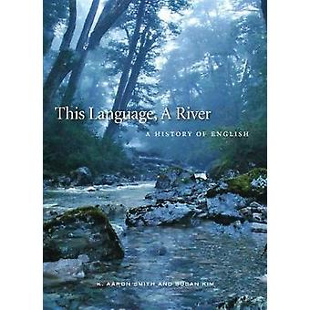 This Language - A River - English and Language Change by K. Aaron Smit