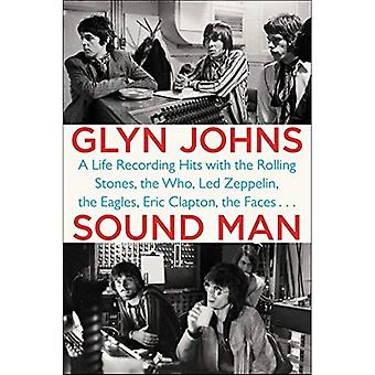 Sound Man : A Life Recording Hits with the Rolling Stones, The Who, Led Zeppelin, The Eagles, Eric Clapton, The...