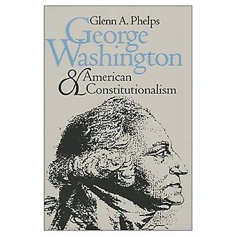 George Washington and American Constitutionalism