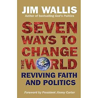 Seven Ways to Change the World: Reviving Faith and Politics: 0
