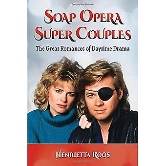 Soap Opera Super Couples: The Great Romances of Daytime Drama