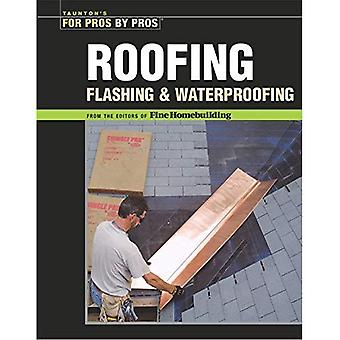 Roofing, Flashing and Waterproofing (For Pros, by Pros) (For Pros, by Pros)
