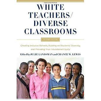 White Teachers / Diverse Classrooms: Creating Inclusive Schools, Building on Students' Diversity and Providing True Educational Equality