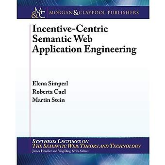 Incentive-Centric Semantic Web Application Engineering (Synthesis Lectures on the Semantic Web: Theory and Technology)