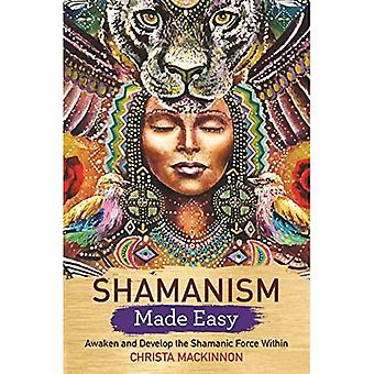 Shamanism Made Easy: Awaken� and Develop the Shamanic Force Within