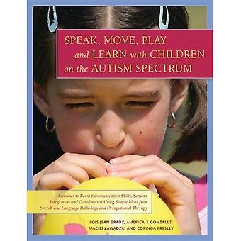 Parler, bouger, jouer et apprendre avec les enfants sur le spectre de l'autisme: activités d'aptitudes à la Communication Boost, intégration sensorielle et Coordination à l'aide... Orthophonie et ergothérapie
