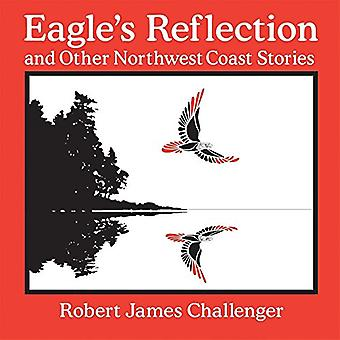 Eagles Reflection and Other Northwest Coast Stories