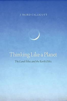 Thinking Like a Planet The Land Ethic and the Earth Ethic by Callicott & J. Baird