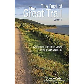 The Great Trail: Volume 1:� Newfoundland to Southern Ontario on the Trans Canada Trail
