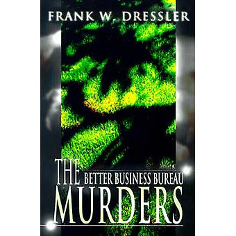 The Better Business Bureau Murders by Dressler & Frank W.