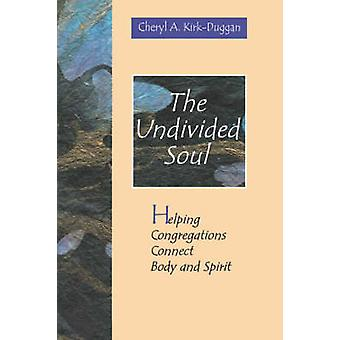 The Undivided Soul by KirkDuggan & Cheryl A.