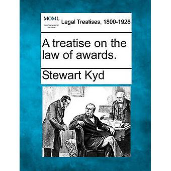 A treatise on the law of awards. by Kyd & Stewart