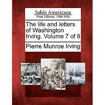 The life and letters of Washington Irving. Volume 7 of 8 by Irving & Pierre Munroe