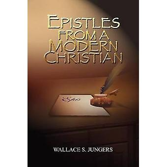 EPISTLES FROM A MODERN CHRISTIAN by JUNGERS & WALLACE S.